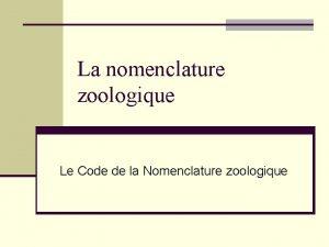 La nomenclature zoologique Le Code de la Nomenclature