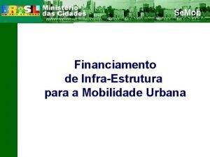 Financiamento de InfraEstrutura para a Mobilidade Urbana FORMAS