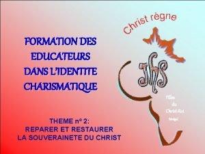 FORMATION DES EDUCATEURS DANS LIDENTITE CHARISMATIQUE Filles du
