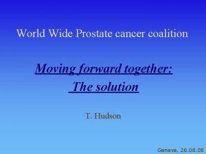 World Wide Prostate cancer coalition Moving forward together