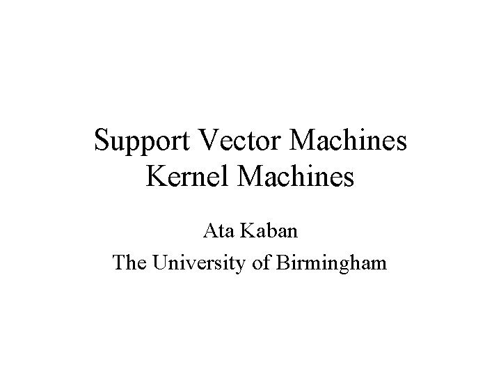 Support Vector Machines Kernel Machines Ata Kaban The