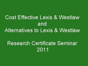Cost Effective Lexis Westlaw and Alternatives to Lexis