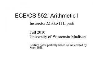 ECECS 552 Arithmetic I Instructor Mikko H Lipasti