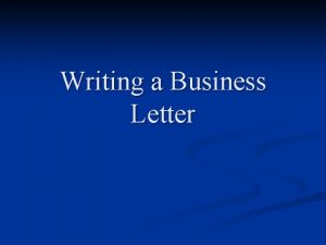 Writing a Business Letter Overview of Letter Parts