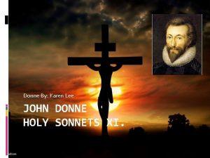 Donne By Karen Lee JOHN DONNE HOLY SONNETS
