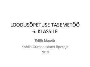 LOODUSPETUSE TASEMET 6 KLASSILE Edith Maasik Kohila Gmnaasiumi