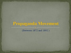 Propaganda Movement Between 1872 and 1892 The Propaganda