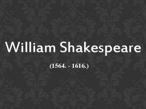 William Shakespeare 1564 1616 William Shakespeare Labud s