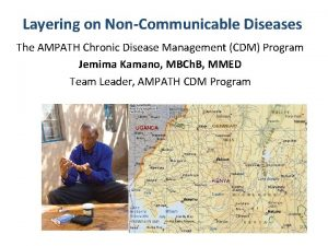 Layering on NonCommunicable Diseases The AMPATH Chronic Disease