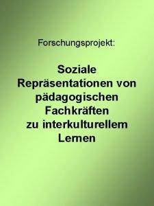 Forschungsprojekt Soziale Reprsentationen von pdagogischen Fachkrften zu interkulturellem