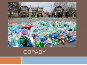 ODPADY Odpady vznikaj pri kadej udskej innosti vo