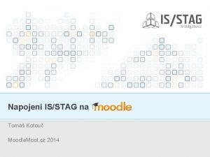 Napojen ISSTAG na Tom Kotou Moodle Moot cz
