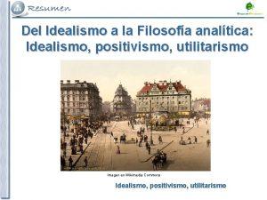 Del Idealismo a la Filosofa analtica Idealismo positivismo