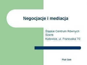 Negocjacje i mediacja lskie Centrum Rwnych Szans Katowice
