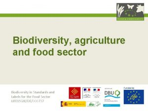 Biodiversity agriculture and food sector Funded by Biodiversity