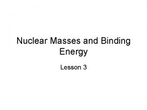 Nuclear Masses and Binding Energy Lesson 3 Nuclear