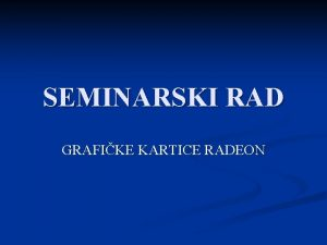 SEMINARSKI RAD GRAFIKE KARTICE RADEON PREDSTAVLJANJE Slubeno predstavljanje