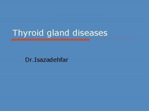 Thyroid gland diseases Dr Isazadehfar Synthesis and Secretion