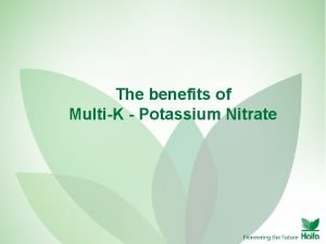 The benefits of MultiK Potassium Nitrate MultiK potassium