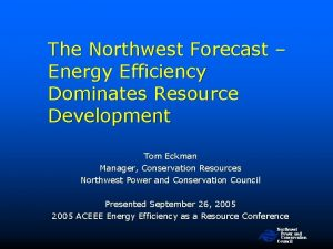 The Northwest Forecast Energy Efficiency Dominates Resource Development
