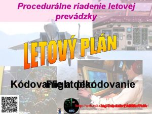 Procedurlne riadenie letovej prevdzky Kdovanie a dekdovanie Flight