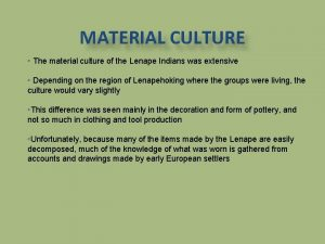 MATERIAL CULTURE The material culture of the Lenape