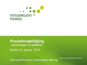 Prosjektoppflging presentasjon av sjekkliste Frde 14 januar 2014