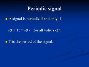 Periodic signal n A signal is periodic if