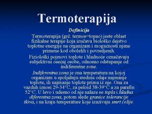 Termoterapija Definicija Termoterapija gr termostopao jeste oblast fizikalne