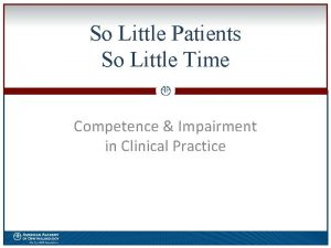 So Little Patients So Little Time 0 Competence
