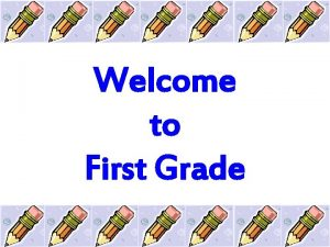 Welcome to First Grade Expectations for Learning What