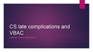 CS late complications and VBAC DONE BY BATOOL