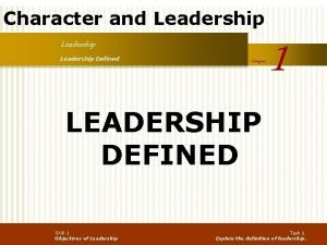 Character and Leadership Defined Category LEADERSHIP DEFINED Skill