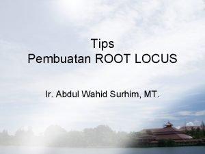 Tips Pembuatan ROOT LOCUS Ir Abdul Wahid Surhim