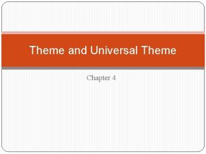 Theme and Universal Theme Chapter 4 Theme The