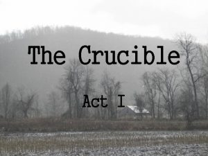 The Crucible Act I v The Crucible begins