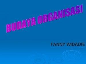FANNY WIDADIE PENGERTIAN Budaya Organisasi 1 Nilai dan