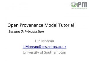 Open Provenance Model Tutorial Session 0 Introduction Luc