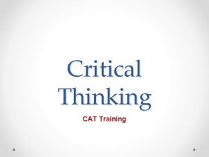 Critical Thinking CAT Training The CAT Critical thinking