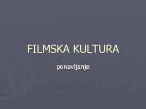 FILMSKA KULTURA ponavljanje Filmski rodovi Igrani film film