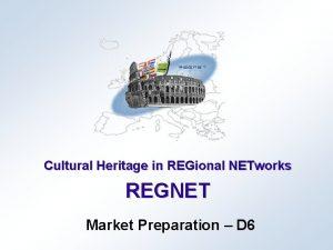 Cultural Heritage in REGional NETworks REGNET Market Preparation
