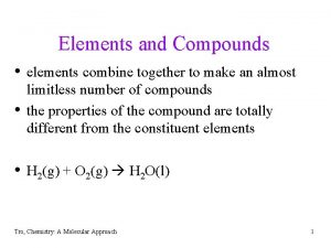 Elements and Compounds elements combine together to make