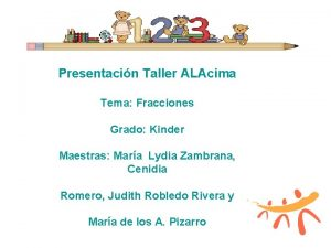 Presentacin Taller ALAcima Tema Fracciones Grado Kinder Maestras