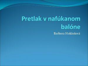 Pretlak v nafkanom balne Barbora Holdoov Tlak Tlak