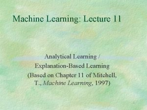 Machine Learning Lecture 11 Analytical Learning ExplanationBased Learning
