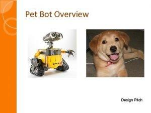 Pet Bot Overview Design Pitch Pet Bot Overview