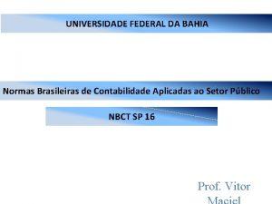 UNIVERSIDADE FEDERAL DA BAHIA Normas Brasileiras de Contabilidade