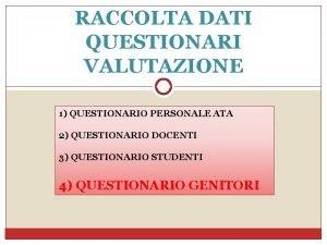 RACCOLTA DATI QUESTIONARI VALUTAZIONE 1 QUESTIONARIO PERSONALE ATA
