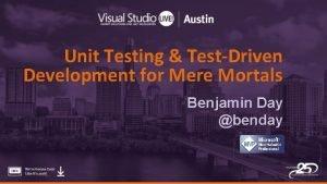 Unit Testing TestDriven Development for Mere Mortals Benjamin