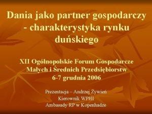 Dania jako partner gospodarczy charakterystyka rynku duskiego XII